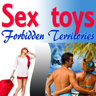 Sex toys forbidden territories, sex toys, travel with sex toys, travel light,llvclub