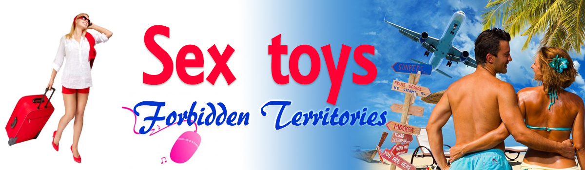 sex toys forbidden territories,sex toys travel, travel with your sex toys