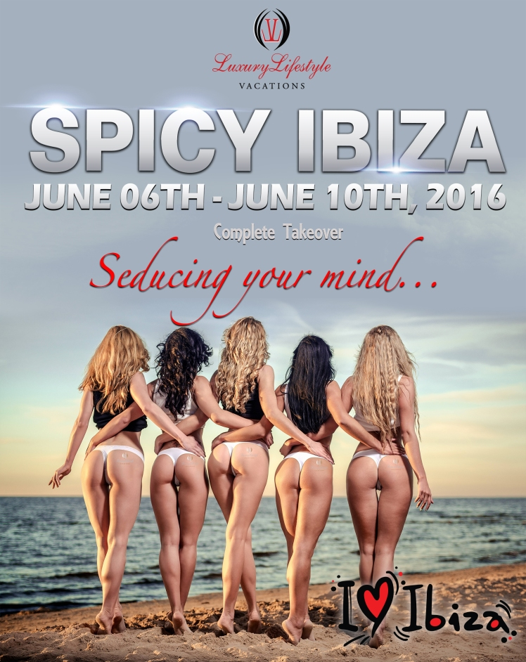 spicy ibiza, ibiza takeover, llvclub, luxury lifestyle vacations
