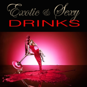 erotic and sexy drinks, sexy lifestyle drinks, llv club, luxury lifestyle vacations