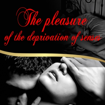 the pleasure of the deprivation of senses