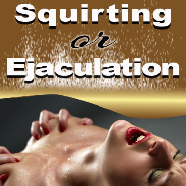 squirt or ejaculation, female squirt, squirting, female orgasm, llvclub