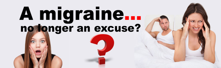 a migraine, no longer an excuse